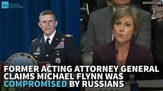 Former Acting Attorney General Claims Michael Flynn Was Compromised By Russians - Video