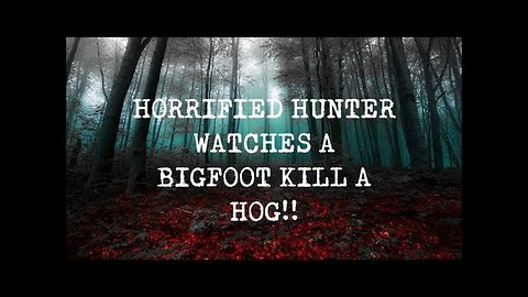 "Hunter Watches A ""Bigfoot"" Kill A Hog"