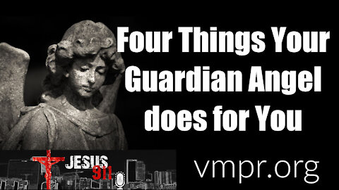 25 Feb 21, Jesus 911: Four Things Your Guardian Angel Does for You