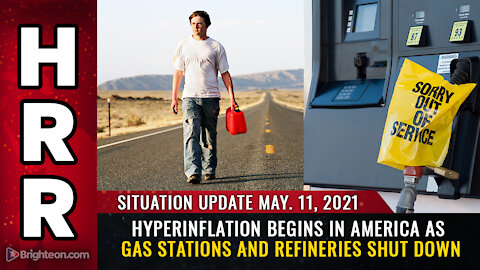 Situation Update, 5/11/21 - Hyperinflation begins in USA as gas stations and refineries SHUT DOWN