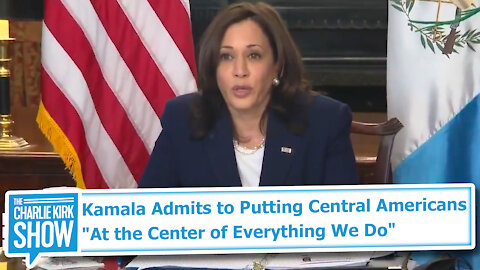 """Kamala Admits to Putting Central Americans """"At the Center of Everything We Do"""""""
