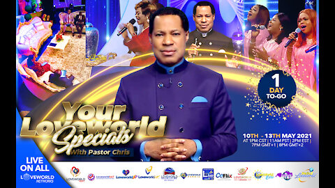 💥💥 ONLY 1 DAY TO GO 💥💥 'Til Your Loveworld Specials with Pastor Chris Oyakhilome | May 10 - 13 2021