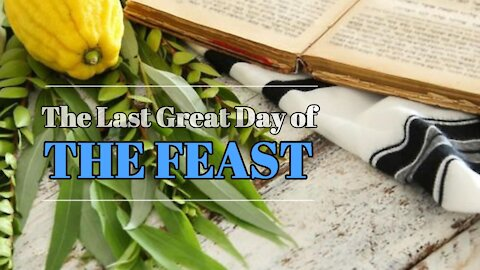 The Last Great Day of the Feast - Sukkot