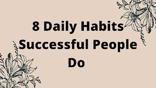 8 Daily Habits Successful People Do