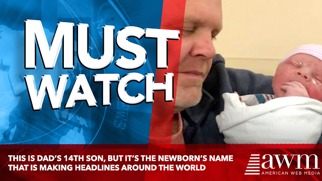 This Is Dad's 14th Son, But It's The Newborn's Name That Is Making Headlines Around The World - Video
