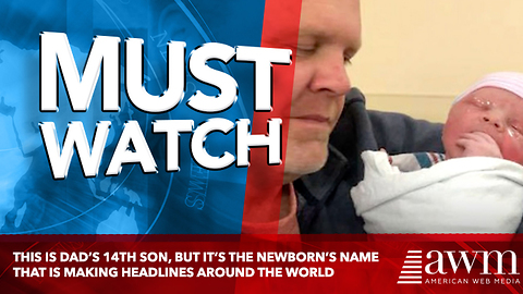 This Is Dad's 14th Son, But It's The Newborn's Name That Is Making Headlines Around The World