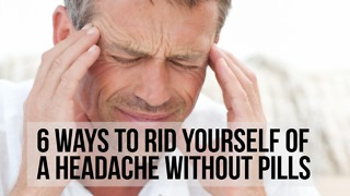 6 Ways to Rid Yourself of a Headache Without Pills - Video