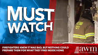 Firefighters Knew It Was Bad, But Nothing Could Prepare Them For What They Find Inside Home - Video