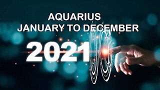 AQUARIUS 2021 JANUARY TO DECEMBER-NEW BEGINNINGS!