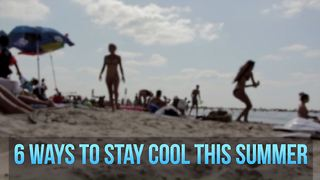 6 ways to stay cool this summer - Video