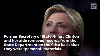 Hillary And Aide Removed Sensitive Docs From State Department - Video