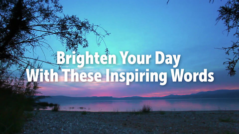 Brighten Your Day With These Inspiring Words