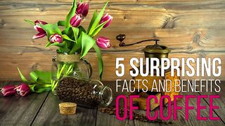 5 surprising facts and benefits of coffee - Video