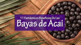 11 Fantásticos Beneficios De Las Bayas de Acai - Video