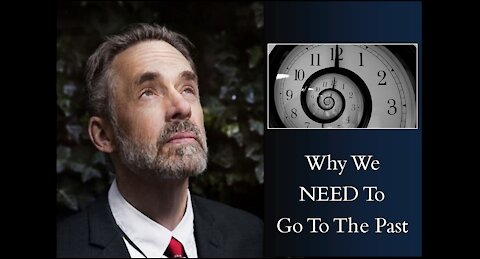 Jordan Peterson - Why We NEED To Go To The Past
