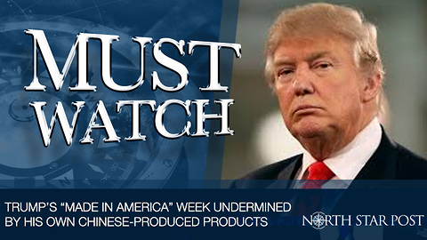 """Trump's """"Made in America"""" Week Undermined By His Own Chinese-Produced Products"""