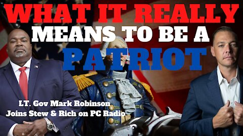 What It Really Means to Be A Patriot, Lt. Gov. Mark Robinson Joins Stew & Rich on PC Radio