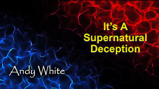 Andy White: It's A Supernatural Deception