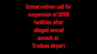 Conservatives call for suspension of COVID facilities after alleged sexual assault Trudeau Airport