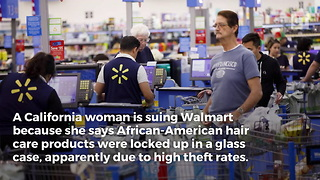 Woman Sues Walmart Over Locked-Up Hair Products