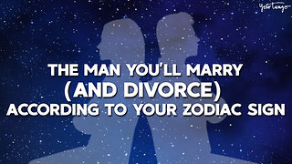 The Man You'll Marry (And Divorce) According To Your Zodiac Sign - Video