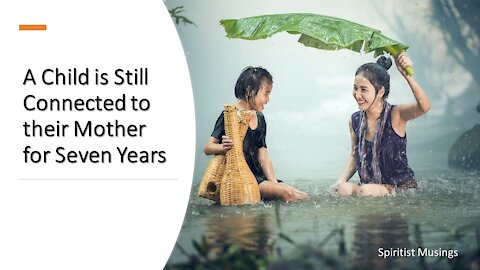 A Child is Still Connected to their Mother for Seven Years