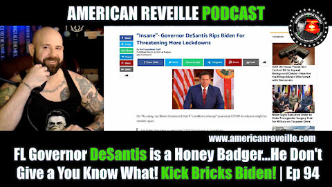 FL Governor DeSantis is a Honey Badger...He Don't Give a You Know What! Kick Bricks Biden! | Ep 94