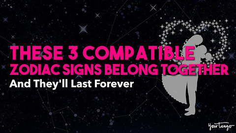 These 3 Compatible Zodiac Signs Belong Together — And They'll Last Forever
