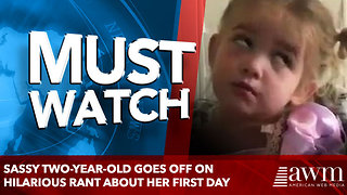 Sassy two-year-old goes off on hilarious rant about her first day - Video
