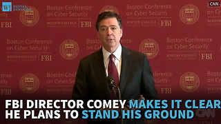 FBI Director Comey Makes It Clear He Plans To Stand His Ground - Video