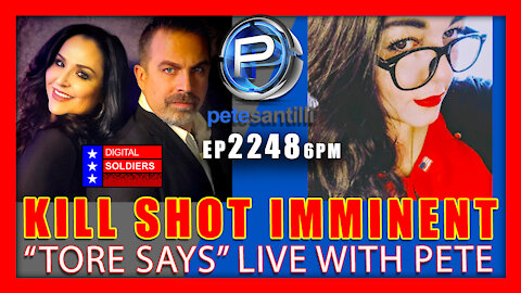 "EP 2248-6PM KILL SHOT IMMINENT - ""Tore Says"" Live With Pete Santilli"