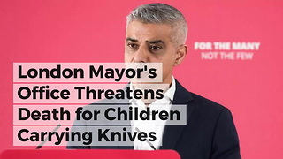 London Mayor's Office Threatens Death for Children Carrying Knives - Video