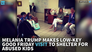 Melania Trump Makes Low-Key Good Friday Visit To Shelter For Abused Kids - Video
