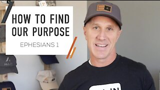 How To Find Purpose & Meaning | Ephesians 1