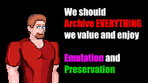 ARCHIVE EVERYTHING: Archiving, Preservation, Emulation, all things you value and enjoy (and own)