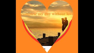 I can't complete my day without loving you [Quotes and Poems]