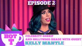 KELLY MANTLE on HOT T! Celebrity Gossip and Hollywood Shade! Season 3 Episode 2  - Video