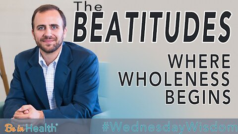 The Beatitudes: Where Wholeness Begins - David Levitt #WesnesdayWisdom
