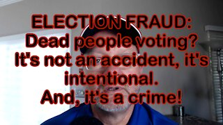 ELECTION FRAUD: Dead people voting? It's not an accident, it's intentional. And, it's a crime!