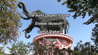 The world Largest Copper Erawan Museum is in Thailand