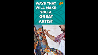 Top 4 Ways To Become A Great Artist *