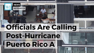 Officials Are Calling Post-Hurricane Puerto Rico A Humanitarian Disaster - Video