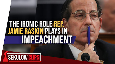 The Ironic Role Rep. Jamie Raskin Plays In Impeachment