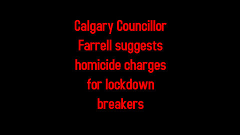 Calgary Councillor Farrell suggests homicide charges for lockdown breakers 5-4-2021