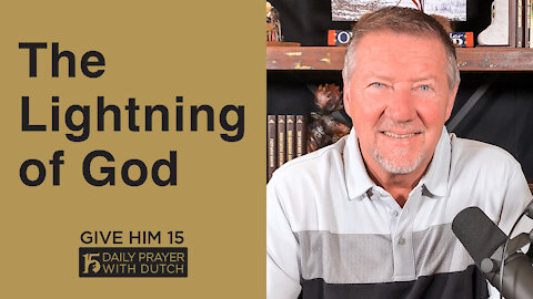 The Lightning of God | Give Him 15: Daily Prayer with Dutch | May 4
