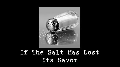 "Sunday AM Worship - 1/24/21 - ""If The Salt Has Lost Its Savor"""