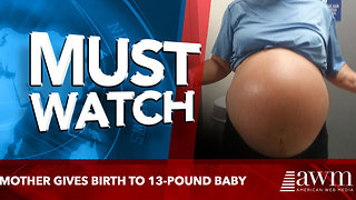 Mother Gives Birth To 13-Pound Baby - Video