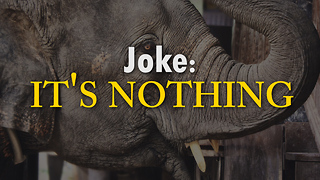 Joke: It's Nothing - Video