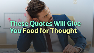 These Quotes Will Give You Food for Thought - Video