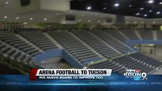 Tucson one step closer to being home of arena football team - Video